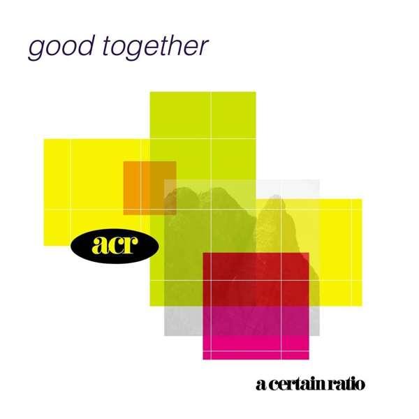 A Certain Ratio - Good Together - A Certain Ratio