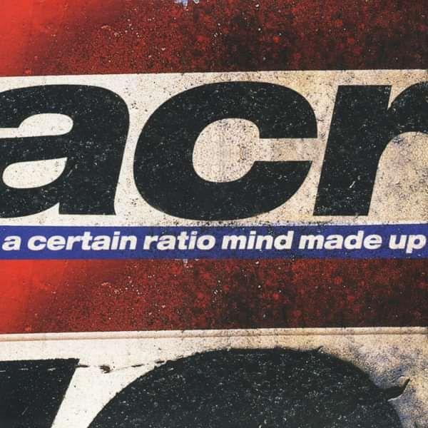 A Certain Ratio - Mind Made Up - A Certain Ratio