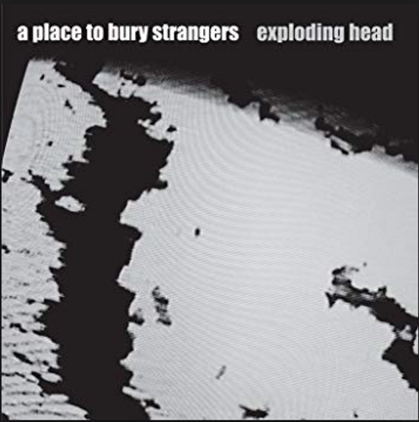 A Place to Bury Strangers - Exploding Head - A Place To Bury Strangers
