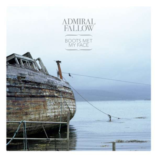 Boots Met My Face CD - Admiral Fallow