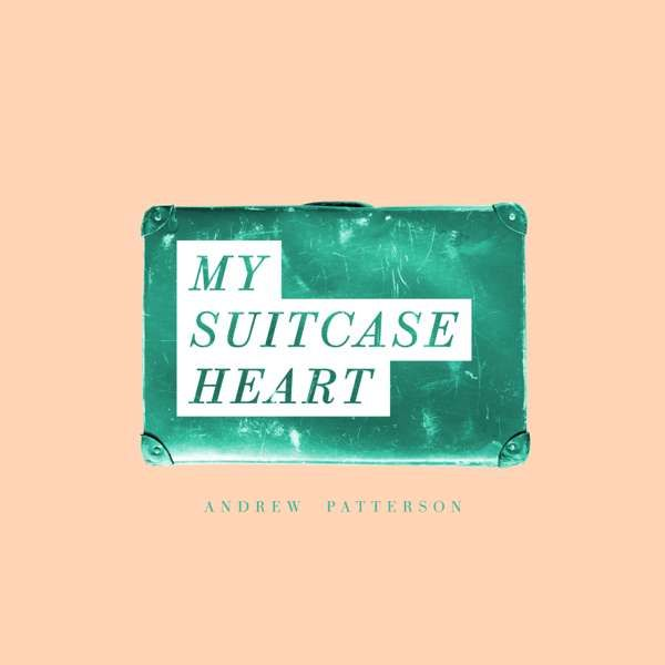 My Suitcase Heart - Andrew Patterson