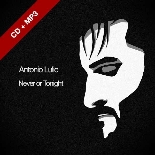 Never or Tonight EP CD + MP3 - Antonio Lulic