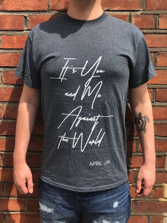 """""""It's You and Me Against The World"""" Dark Grey T-Shirt - April Jai"""