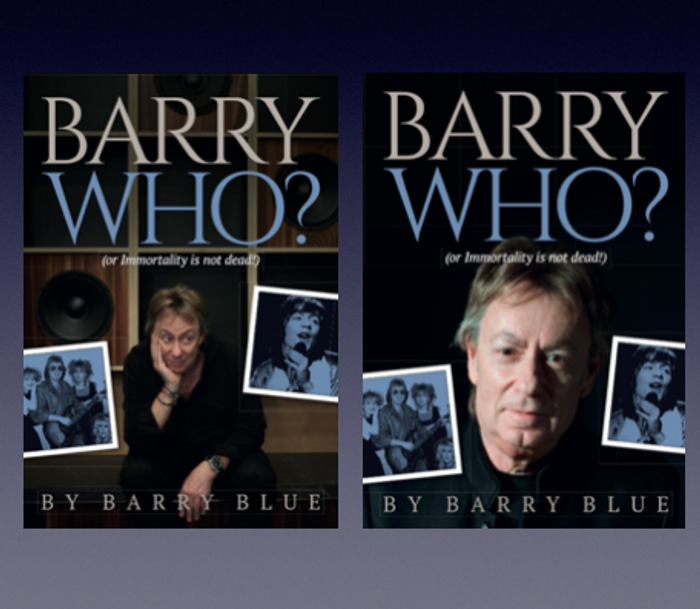 Barry Who? Autobiography by Barry Blue - Barry Blue: Chapter & Verse - 50 Years On... Barry Blue