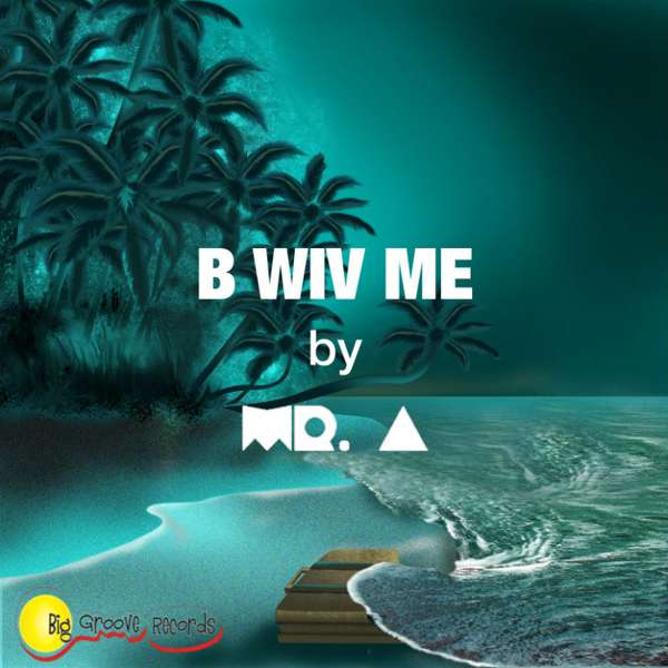 B Wiv Me by Mr A - Biggroove Records