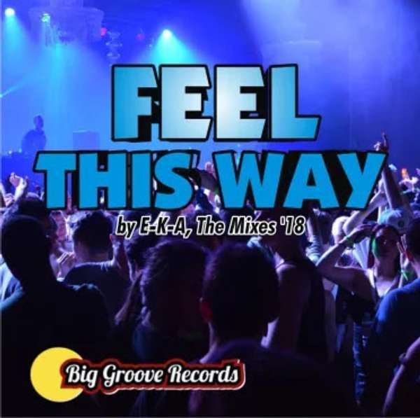 Feel This Way by EKA '18 Mixes - Biggroove Records
