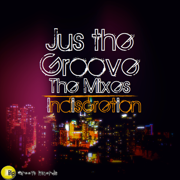 Jus the groove  by Indiscretion (The mixes) - Biggroove Records