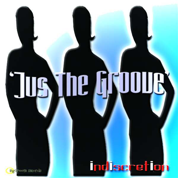 Jus the Groove by Indiscretion - Biggroove Records