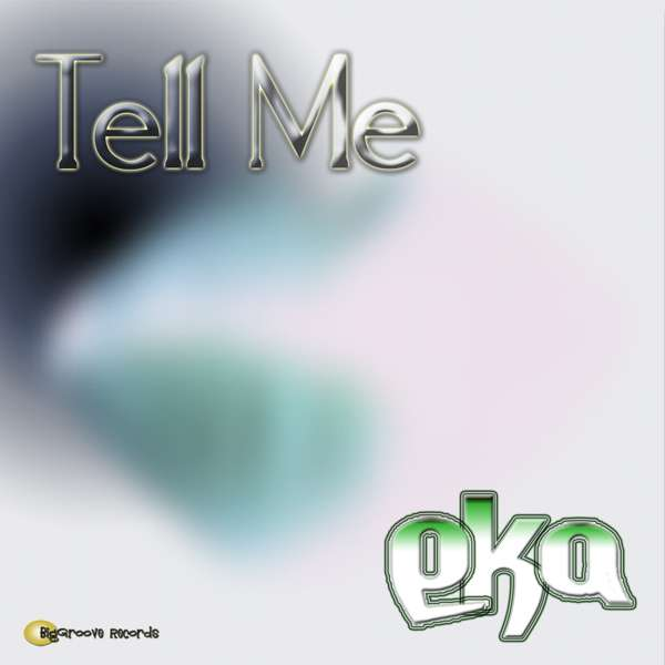Tell Me by E-K-A - Biggroove Records