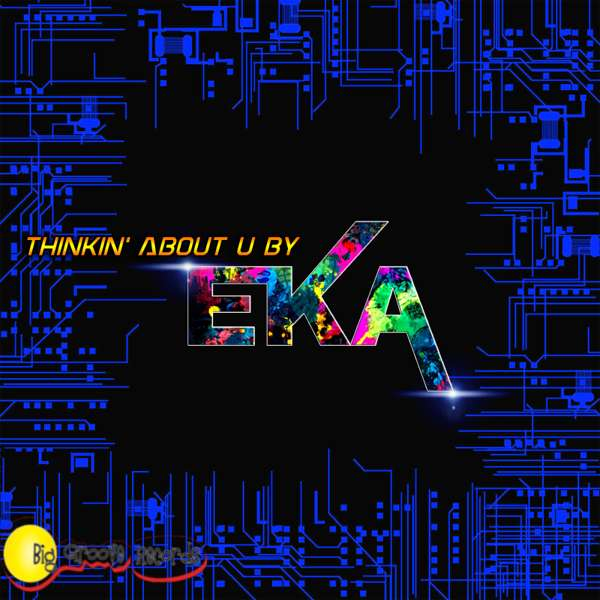 Thinkin About U by E-K-A ft Chiedza - Biggroove Records