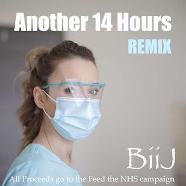 Another 14 Hours (remix MP3) Charity single in support of NHS workers - BiiJ