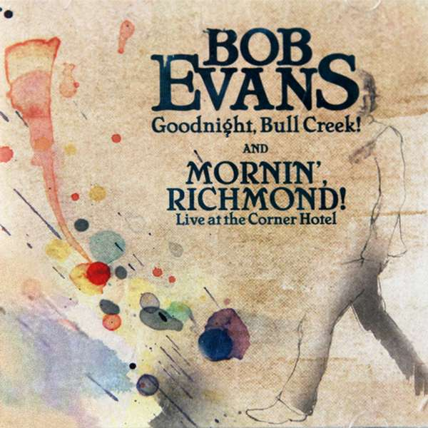 Goodnight Bull Creek & Mornin' Richmond (Live At The Corner Hotel) CD - Bob Evans