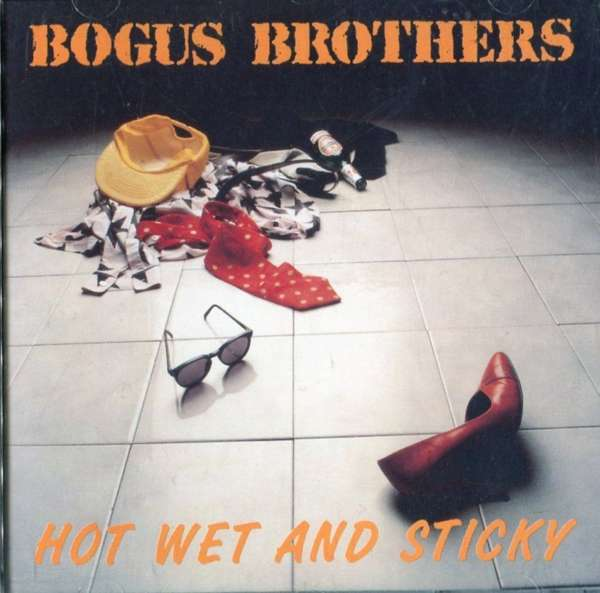 Hot, Wet and Sticky - Album Download - Bogus Brothers