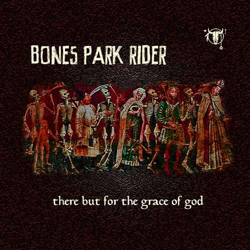 There But For The Grace Of God (MP3) - Bones Park Rider
