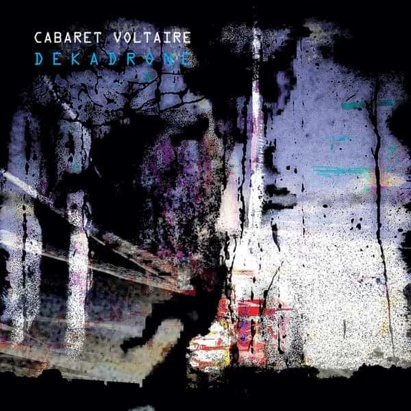 Cabaret Voltaire - Dekadrone - Cabaret Voltaire