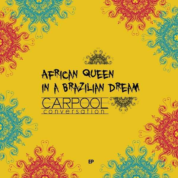 African Queen in a Brazilian dream EP digital download - Carpool Conversation