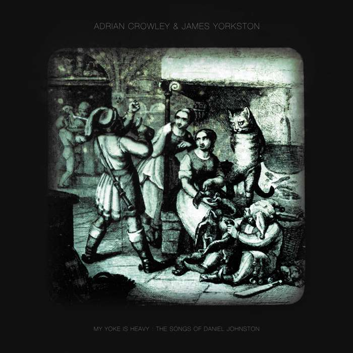 Adrian Crowley feat. James Yorkston - My Yoke Is Heavy: The Songs of Daniel Johnston' - CD Album (2013) - Adrian Crowley