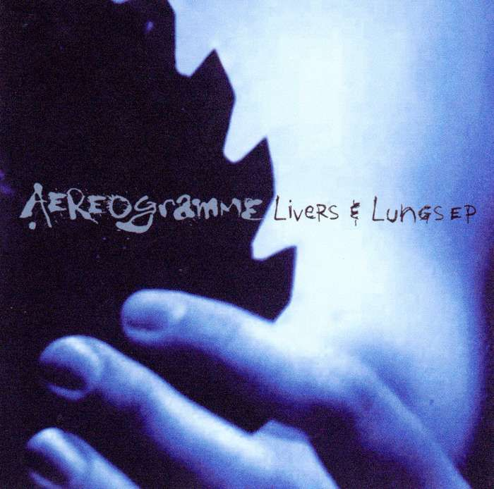 Aereogramme - Livers & Lungs - Digital Single (2003) - Aereogramme