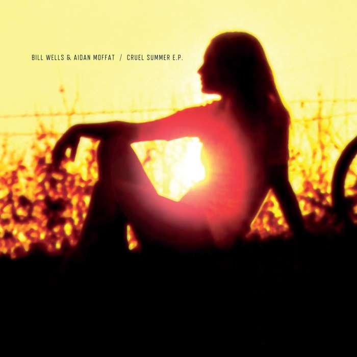 Bill Wells & Aidan Moffat - Cruel Summer - Digital Single (2011) - Bill Wells & Aidan Moffat