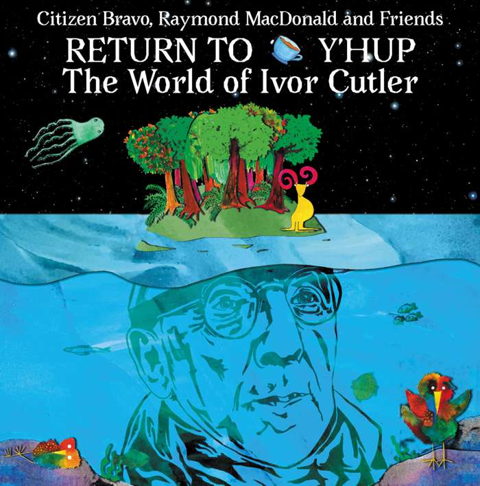 Citizen Bravo, Raymond MacDonald & Friends - Return To Y'Hup - The World Of Ivor Cutler - CD ALBUM (2020) - Citizen Bravo // Ivor Cutler