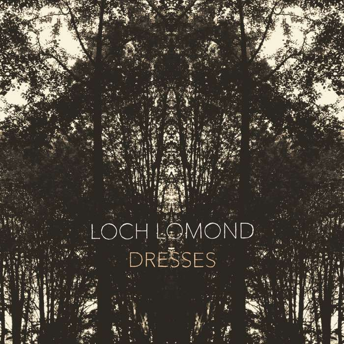 Loch Lomond - Dresses - CD Album (2013) - Loch Lomond