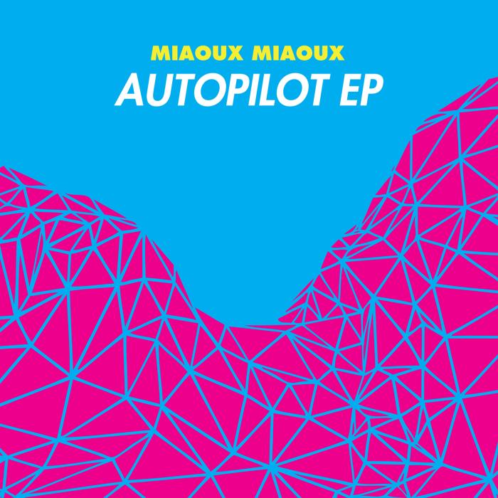 "Miaoux Miaoux - Autopilot - 12"" Vinyl EP (2012) - Miaoux Miaoux"
