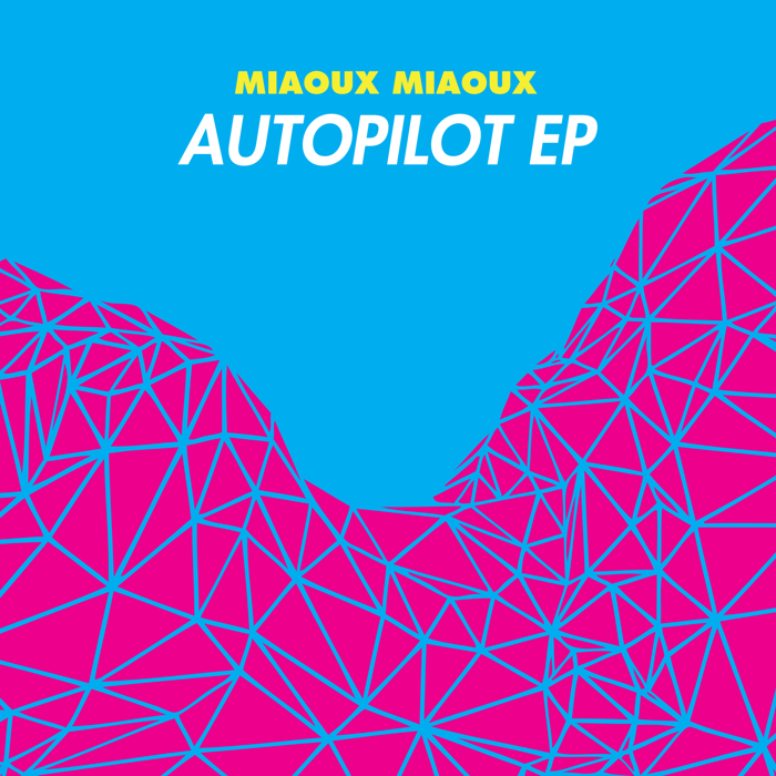 Miaoux Miaoux - Autopilot - Digital Single (2012) - Miaoux Miaoux