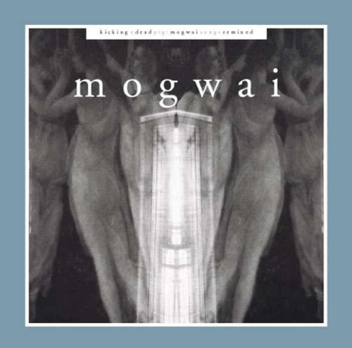 Mogwai - Kicking A Dead Pig - Digital Album (2001) - Mogwai