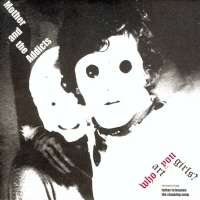 """Mother And The Addicts - Who Art You Girls? - 7"""" Single (2004) - Mother And The Addicts"""