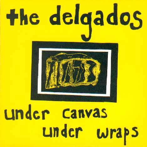 The Delgados - Under Canvas Under Wraps - Digital Single (1996) - The Delgados