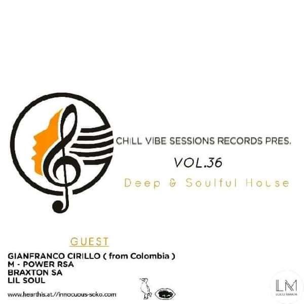 Chill Vibe Session Vol.36 Mixed By Lil Soul • Gianfranco Cirillo • Braxton SA • M - Power RSA - Lil Soul