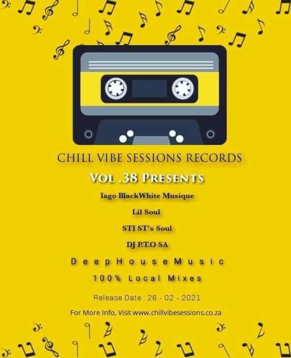 Chill Vibe Session Vol.38 Mixed By Lil Soul  • Iago BlacknWhite Muzique • STI T's Soul • DJ P.T.O SA - Lil Soul