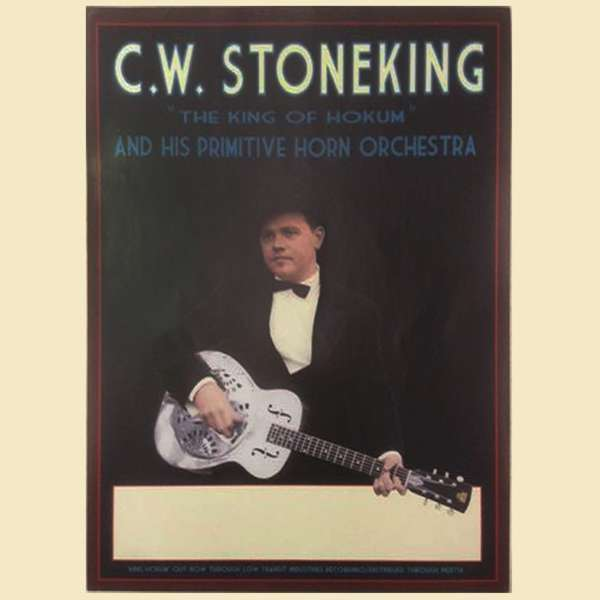 C.W. Stoneking and his Primitive Horn Orchestra - Poster - C.W. Stoneking