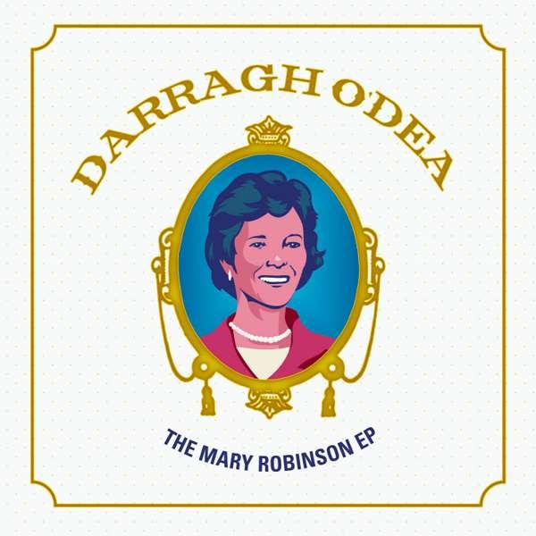 """""""The Mary Robinson EP"""" - Darragh O'Dea"""