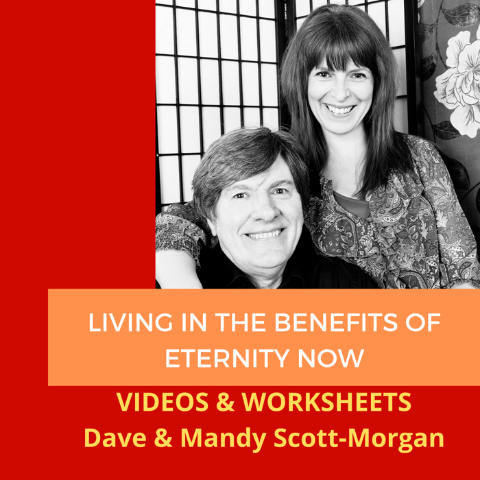 Living in the Benefits of Eternity - (Now!) - DAVE & MANDY