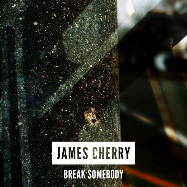 James Cherry - Break Somebody - digital download - Distiller Music