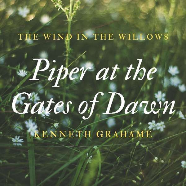 Piper at the Gates of Dawn by Kenneth Grahame - Eerie Cumbria