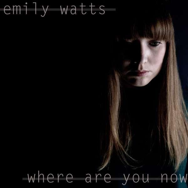 Where Are You Now - Emily Watts