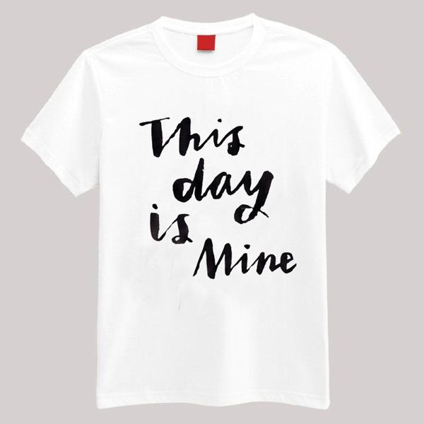 """This Day Is Mine"" T-shirt - Emma's Imagination"