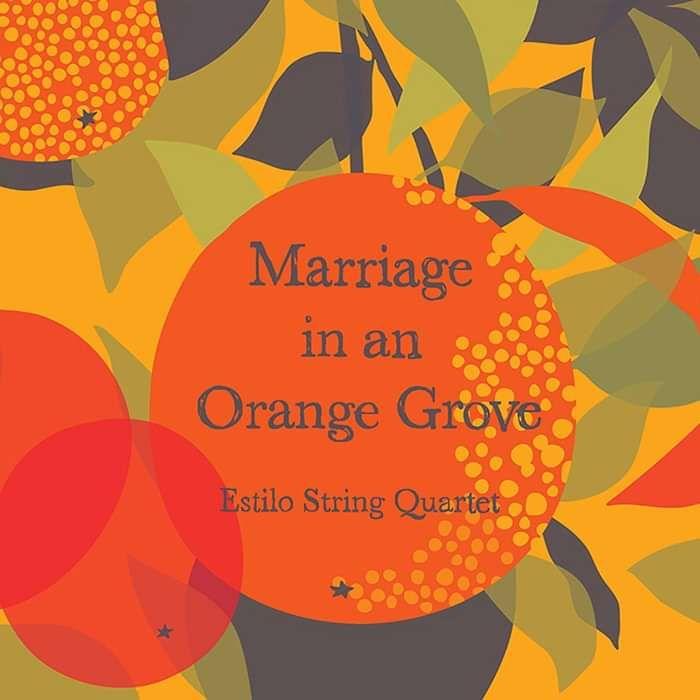 Marriage in an Orange Grove CD Album - Estilo String Quartet Store