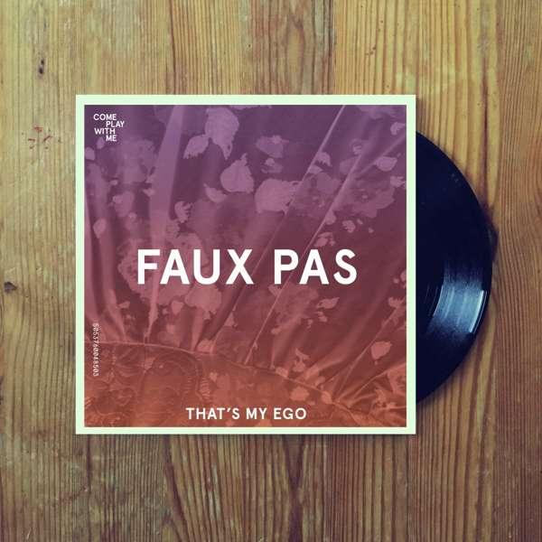 """CPWM015 - FAUX PAS 'THAT'S MY EGO' 7"""" VINYL - Faux Pas"""