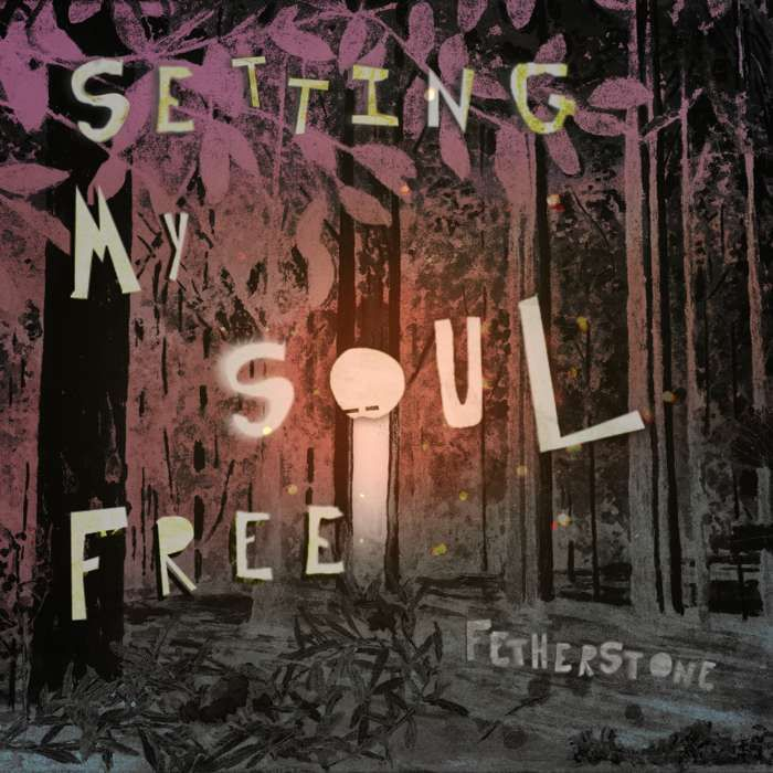 Setting My Soul Free - FETHERSTONE