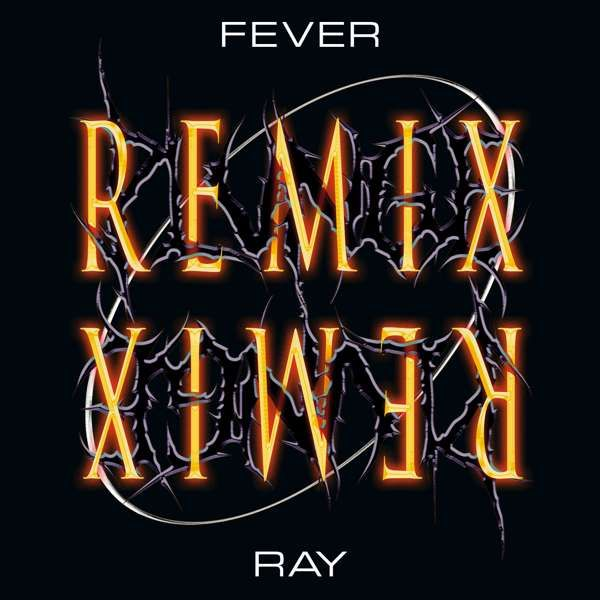 Fever Ray - Plunge Remix - Fever Ray