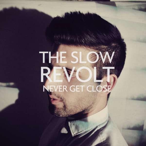 The Slow Revolt - Never Get Close EP (digital) - FIELDS
