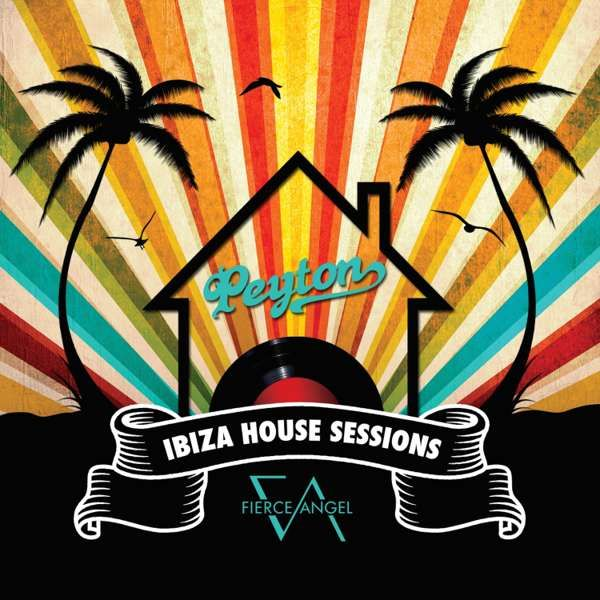 Peyton : The Ibiza House Sessions - Digital Download - Fierce Angel