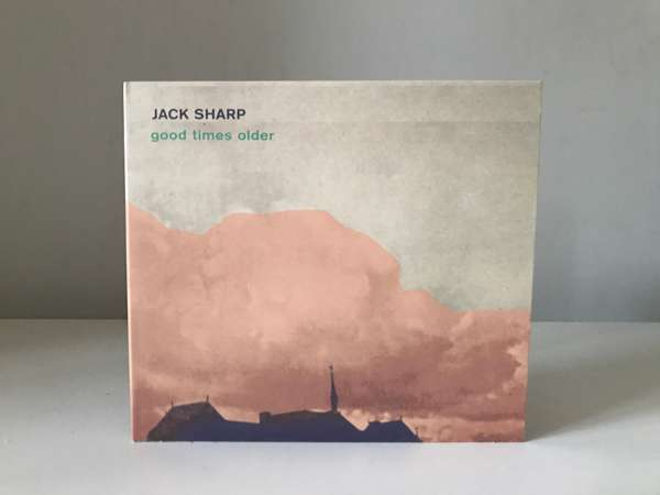 JACK SHARP - Good Times Older (CD) - From Here Records