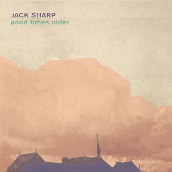 JACK SHARP - Good Times Older (WAV) - From Here Records