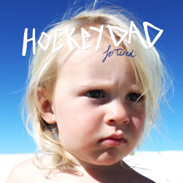 So Tired - Digital Single - Hockey Dad