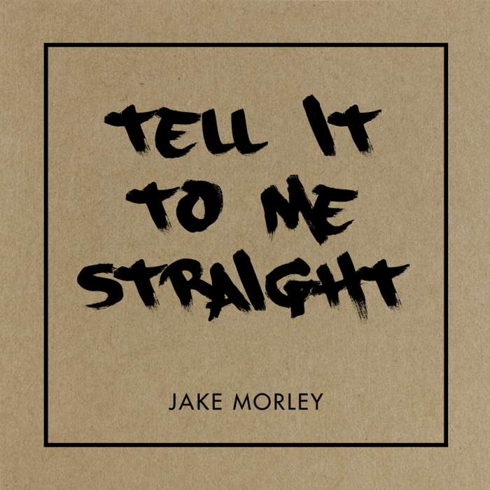 Tell It To Me Straight EP - Jake Morley