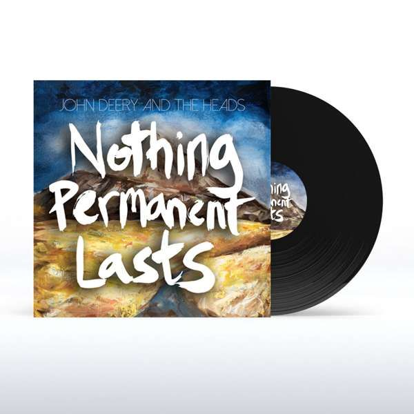 """Nothing Permanent Lasts (12"""" Vinyl) - John Deery and The Heads"""